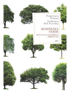 Resistenza verde. Manuale di autodifesa ambientale