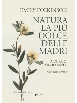 Natura, la più dolce delle madri. Con testo a fronte