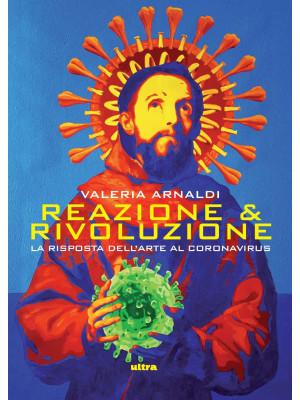 Reazione & rivoluzione. La risposta dell'arte al coronavirus