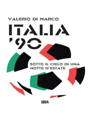 Italia '90. Sotto il cielo di una notte d'estate