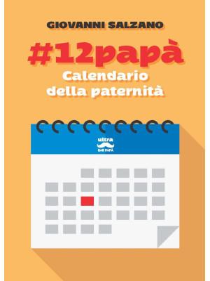#12papà. Calendario della paternità