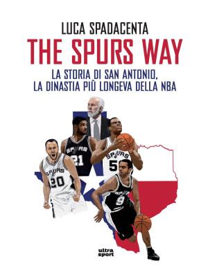 The Spurs Way. La storia di San Antonio, la dinastia più longeva della NBA
