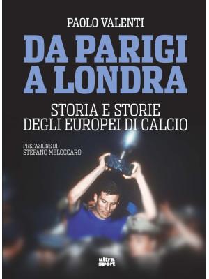Da Parigi a Londra. Storia e storie degli Europei di calcio