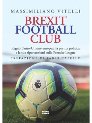Brexit Football Club. Regno Unito-Unione europea: la partita politica e le sue ripercussioni sulla Premier League