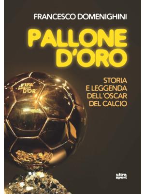 Pallone d'oro. Storia e leggenda dell'Oscar del calcio