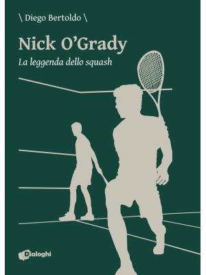 Nick O'Grady. La leggenda dello squash