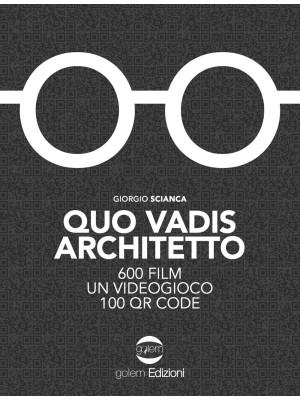 Quo vadis architetto. 600 film un videogioco 100 QR Code