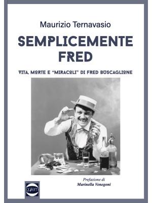 Semplicemente Fred. Vita, morte e «miracoli» di Fred Buscaglione