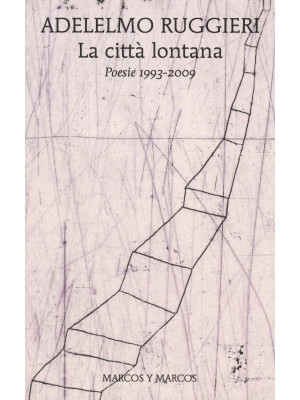 La città lontana. Poesie 1993-2009