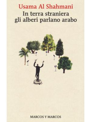In terra straniera gli alberi parlano arabo