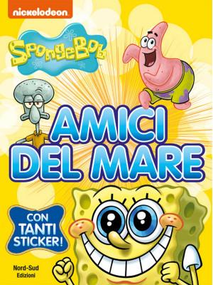 Amici del mare. SpongeBob. Con adesivi. Ediz. a colori