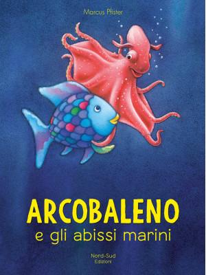Arcobaleno e gli abissi marini. Ediz. a colori