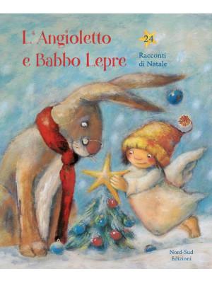L'angioletto e Babbo Lepre. Ventiquattro racconti per Natale. Ediz. a colori