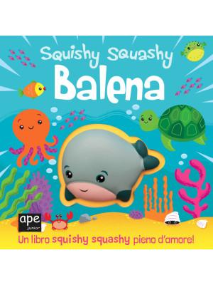 Balena. Squishy squashy. Ediz. a colori