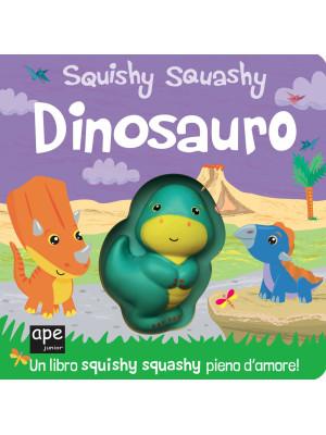 Dinosauro. Squishy squashy. Ediz. a colori