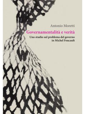 Governamentalità e verità. Uno studio sul problema del governo in Michel Foucault