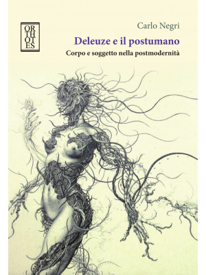 Deleuze e il postumano. Corpo e soggetto nella postmodernità