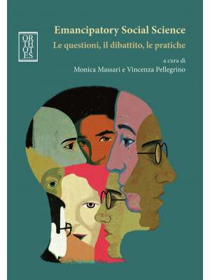 Emancipatory Social Science. Le questioni, il dibattito, le pratiche