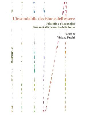 L'insondabile decisione dell'essere. Filosofia e psicoanalisi dinnanzi alla causalità della follia