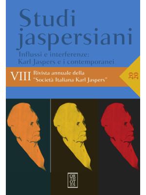 Studi jaspersiani. Rivista annuale della società italiana Karl Jaspers (2020). Vol. 8: Influssi e interferenze: Karl Jaspers e i contemporanei
