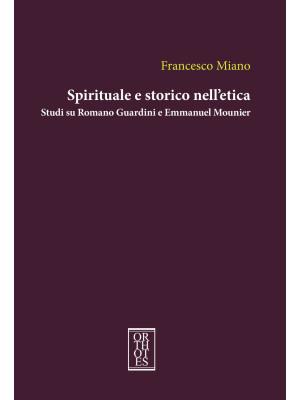Spirituale e storico nell'etica. Studi su Romano Guardini e Emmanuel Mounier