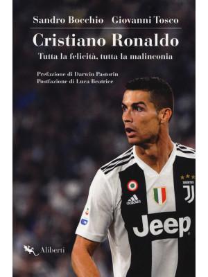 Cristiano Ronaldo. Tutta la felicità, tutta la malinconia