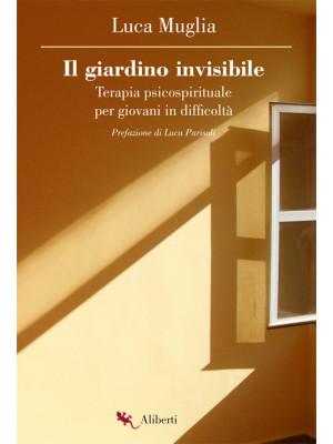 Il giardino invisibile. Terapia psicospirituale per giovani in difficoltà