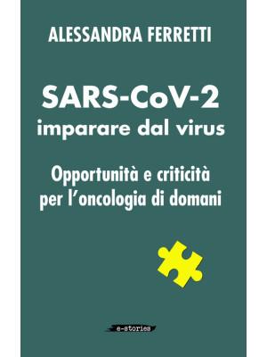 SARS-CoV-2 imparare dal virus. Opportunità e criticità per l'oncologia di domani