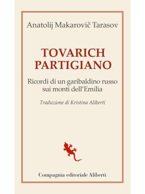 Tovarich partigiano. Ricordi di un garibaldino russo sui monti dell'Emilia