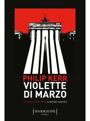 Violette di marzo. La trilogia berlinese di Bernie Gunther. Vol. 1