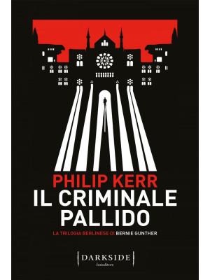 Il criminale pallido. La trilogia berlinese di Bernie Gunther. Vol. 2