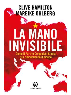 La mano invisibile. Come il Partito Comunista Cinese sta rimodellando il mondo