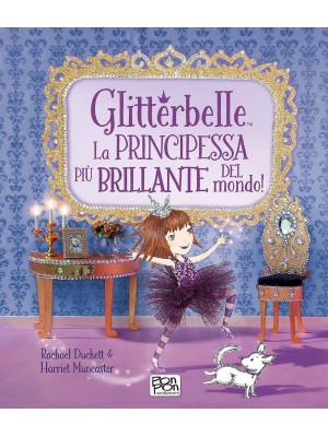 Glitterbelle. La principessa più brillante del mondo! Ediz. illustrata