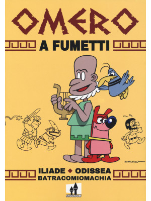 Omero a fumetti. Iliade, Odissea, Batracomiomachia