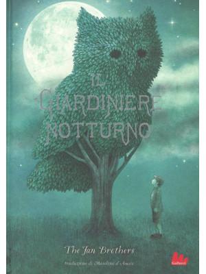 Il giardiniere notturno. Ediz. illustrata