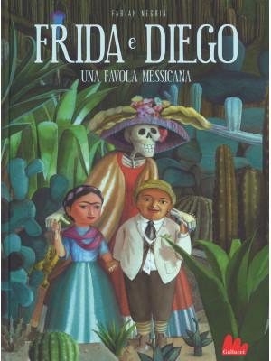 Frida e Diego. Una favola messicana. Ediz. a colori