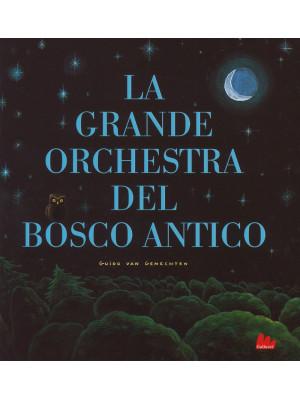 La grande orchestra del bosco antico. Ediz. a colori