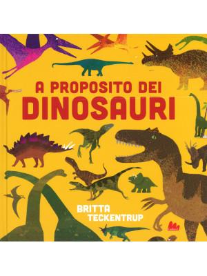 A proposito dei dinosauri. Ediz. a colori