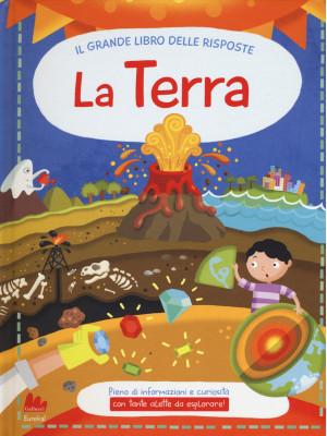 La terra. Il grande libro delle risposte. Ediz. a colori