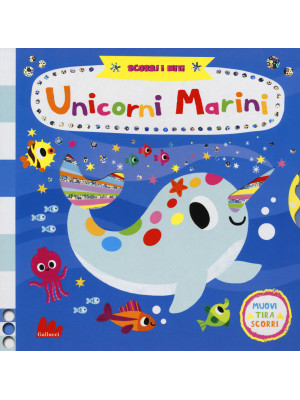 Unicorni marini. Scorri i miti. Ediz. a colori