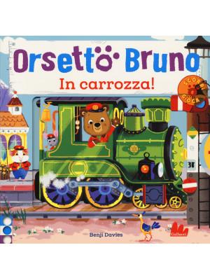 Orsetto Bruno. In carrozza! Ediz. a colori