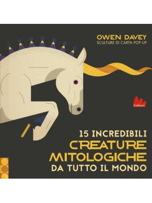 15 incredibili creature mitologiche da tutto il mondo. Ediz. a colori