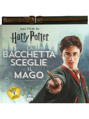 La bacchetta sceglie il mago. Harry Potter. Ediz. a colori. Con gadget