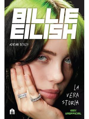 Billie Eilish. La vera storia. 100% unofficial