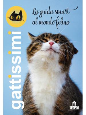Gattissimi. La guida smart al mondo felino. Nuova ediz.