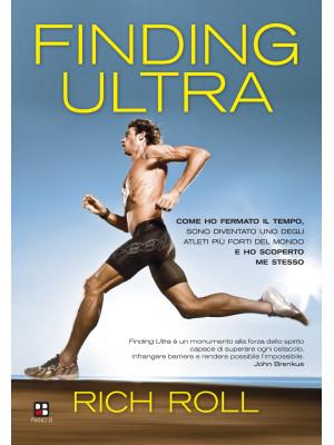 Finding ultra. Come ho fermato il tempo, sono diventato uno degli atleti più forti del mondo e ho scoperto me stesso
