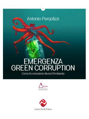 Emergenza green corruption. Come la corruzione divora l'ambiente