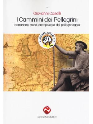 I cammini dei pellegrini. Narrazione, storia, antropologia del pellegrinaggio