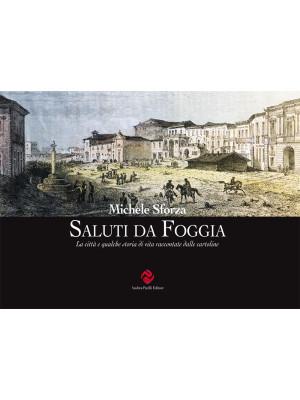 Saluti da Foggia. La città e qualche storia di vita raccontate dalle cartoline. Ediz. illustrata