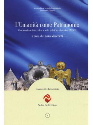L'umanità come patrimonio. Complessità e intercultura nelle politiche educative UNESCO